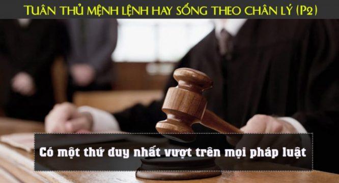 Tuân thủ mệnh lệnh hay sống theo chân lý (P2): Có một thứ duy nhất vượt trên mọi pháp luật.1