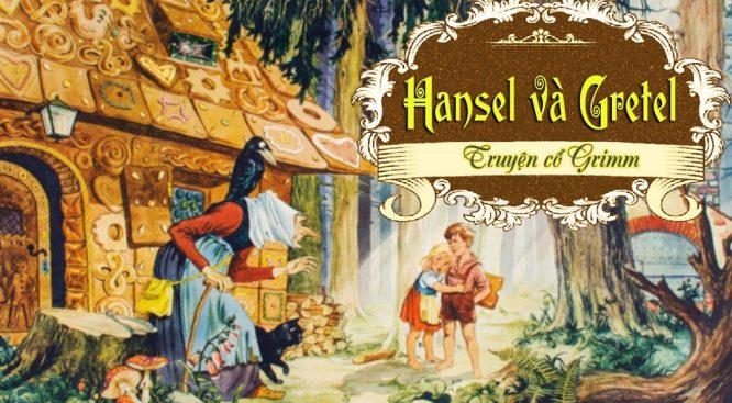 Dạy con biết trân quý sinh mệnh qua truyện cổ Grimm Hansel và Gretel.1