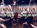 Illuminati thật sự tồn tại – Tôn thờ quỷ dữ và hủy hoại con người
