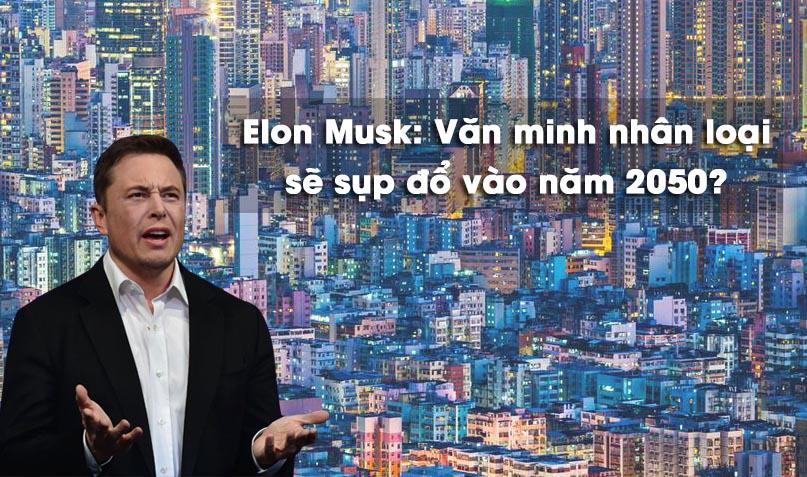 Elon Musk dự đoán văn minh nhân loại sẽ sụp đổ vào năm 2050
