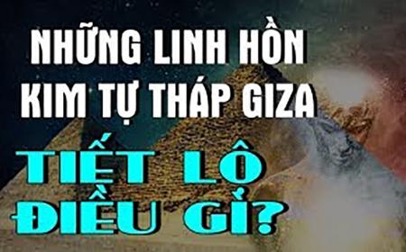 Những linh hồn ở Đại Kim Tự Tháp Giza tiết lộ điều gì?