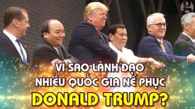 Lãnh đạo nhiều quốc gia phải cúi đầu nể phục Donald Trump vì 2 điều này